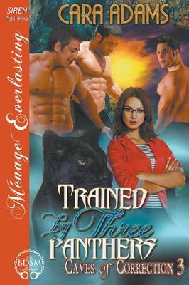 Trained by Three Panthers [Caves of Correction 3] (Siren Publishing Menage Everlasting)