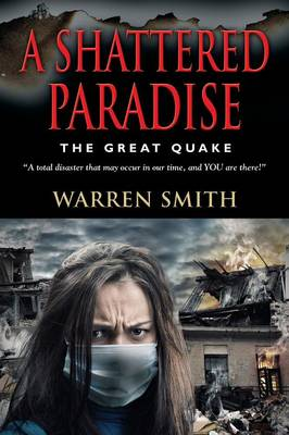 A Shattered Paradise: The Great Quake - A Total Disaster That May Occur in Our Time, and You Are There!