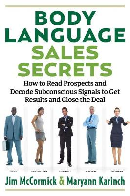 Body Language Sales Secrets: How to Read Prospects and Decode Subconscious Signals to Get Results and Close the Deal