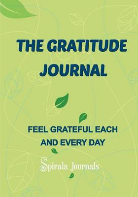 The Gratitude Journal: Feel Grateful Each and Every Day