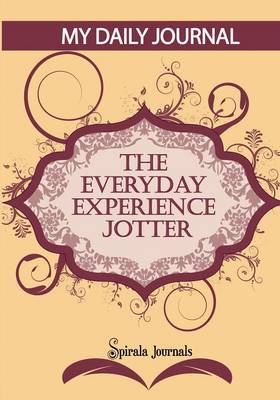 My Daily Journal (Maroon & Peach Design): The Everyday Experience Jotter - The Innovative Daily Recorder
