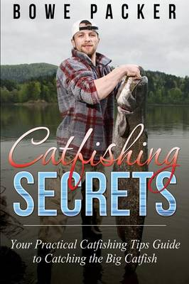 Catfishing Secrets: Your Practical Catfishing Tips Guide to Catching the Big Catfish