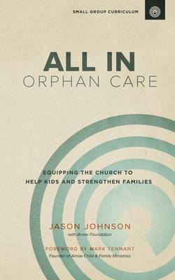 All in Orphan Care: Equipping the Church to Help Kids and Strengthen Families