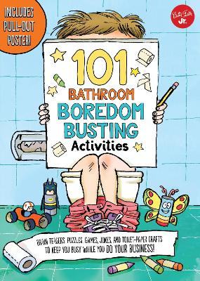 101 Bathroom Boredom Busting Activities: Brain teasers, puzzles, games, jokes, and toilet-paper crafts to keep you busy while you DO YOUR BUSINESS! - Includes Pull-out Poster!
