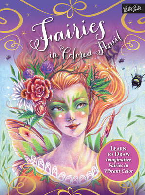 Fairies in Colored Pencil: Learn to Draw Imaginative Fairies in Vibrant Color