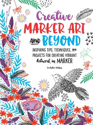 Creative Marker Art and Beyond: Inspiring tips, techniques, and projects for creating vibrant artwork in marker
