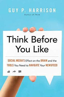 Think Before You Like: Social Media's Effect on the Brain and the ToolsYou Need to Navigate Your Newsfeed