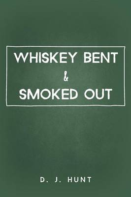 Whiskey Bent & Smoked Out