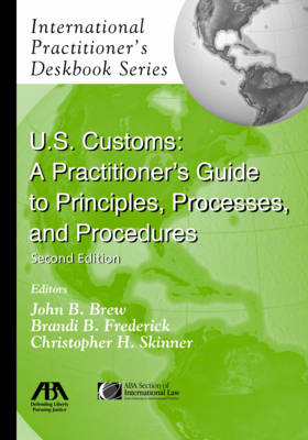 U.S. Customs: A Practitioner's Guide to Principles, Processes, and Procedures