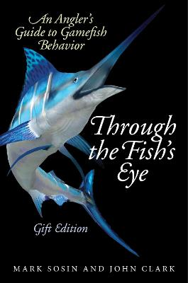 Through the Fish's Eye: An Angler's Guide to Gamefish Behavior, Gift Edition