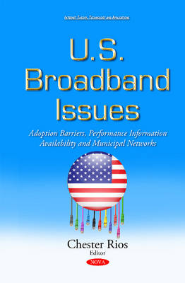 U.S. Broadband Issues: Adoption Barriers, Performance Information Availability & Municipal Networks