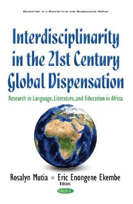 Interdisciplinarity in the 21st Century Global Dispensation: Research in Language, Literature, & Education in Africa