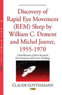Discovery of Rapid Eye Movement (REM) Sleep by William C Dement & Michel Jouvet, 1955-1970: Contribution of their Environment