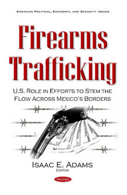 Firearms Trafficking: U.S. Role in Efforts to Stem the Flow Across Mexico's Borders