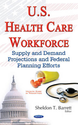 U.S. Health Care Workforce: Supply & Demand Projections & Federal Planning Efforts