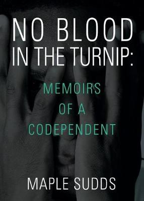 No Blood in the Turnip: Memoirs of a Codependent