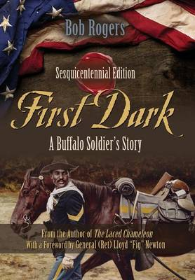 First Dark: A Buffalo Soldier's Story - Sesquicentennial Edition