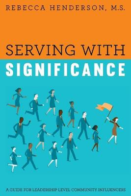 Serving with Significance: A Guide for Leadership Level Community Influencers