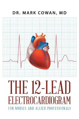 The 12-Lead Electrocardiogram for Nurses and Allied Professionals