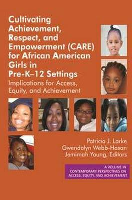 Cultivating Achievement, Respect, and Empowerment (CARE) for African American Girls in PreK?12 Settings: Implications for Access, Equity and Achievement