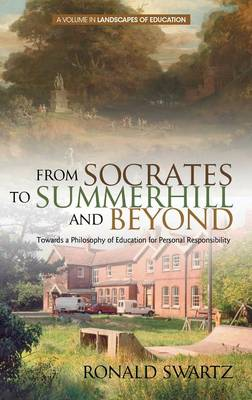 From Socrates to Summerhill and Beyond: Towards a Philosophy of Education for Personal Responsibility