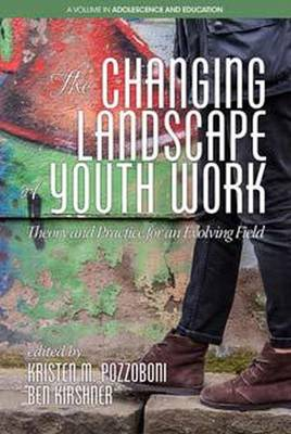 The Changing Landscape of Youth Work: Theory and Practice for an Evolving Field