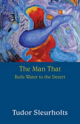 The Man That Boils Water to the Desert: (Paperback Edition)