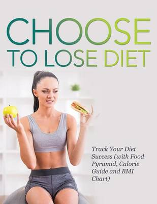 Choose to Lose Diet: Track Your Diet Success (with Food Pyramid, Calorie Guide and BMI Chart)