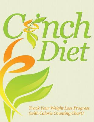 Cinch Diet: Track Your Weight Loss Progress (with Calorie Counting Chart)