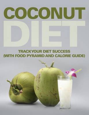 Coconut Diet: Track Your Diet Success (with Food Pyramid and Calorie Guide)