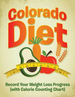Colorado Diet: Record Your Weight Loss Progress (with Calorie Counting Chart)