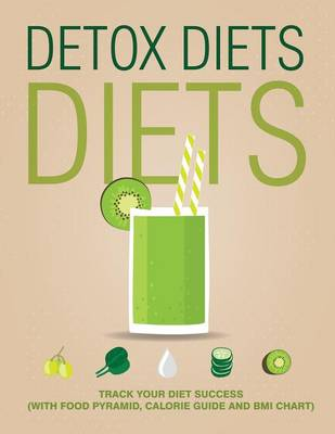 Detox Diets Diet: Track Your Diet Success (with Food Pyramid, Calorie Guide and BMI Chart)