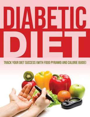 Diabetic Diet: Track Your Diet Success (with Food Pyramid and Calorie Guide)