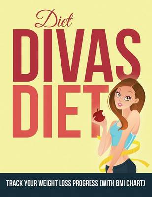 Diet Divas Diet: Track Your Weight Loss Progress (with BMI Chart)