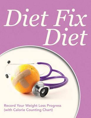 Diet Fix Diet: Record Your Weight Loss Progress (with Calorie Counting Chart)