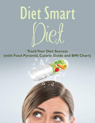 Diet Smart Diet: Track Your Diet Success (with Food Pyramid, Calorie Guide and BMI Chart)