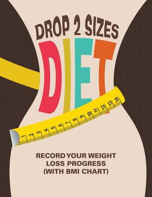 Drop 2 Sizes Diet: Record Your Weight Loss Progress (with BMI Chart)