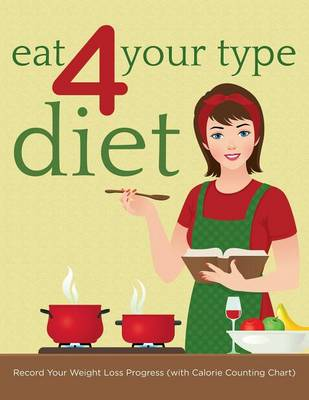 Eat 4 Your Type Diet: Record Your Weight Loss Progress (with Calorie Counting Chart)
