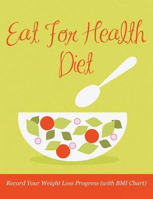 Eat for Health Diet: Record Your Weight Loss Progress (with BMI Chart)