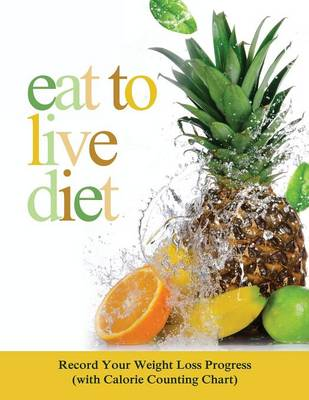 Eat to Live Diet: Record Your Weight Loss Progress (with Calorie Counting Chart)