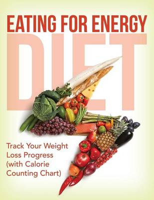 Eating for Energy Diet: Track Your Weight Loss Progress (with Calorie Counting Chart)