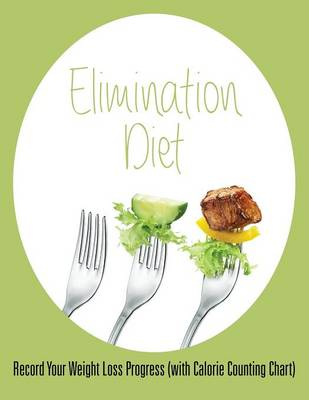 Elimination Diet: Record Your Weight Loss Progress (with Calorie Counting Chart)
