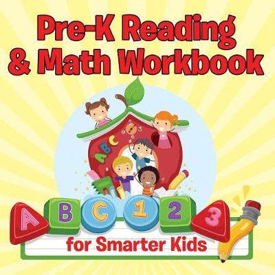 Pre-K Reading & Math Workbook for Smarter Kids