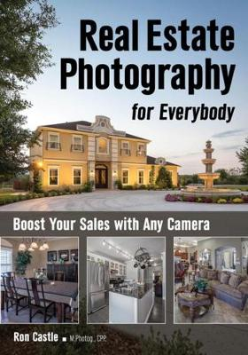 Real Estate Photography For Everybody: Boost Your Sales with Any Camera