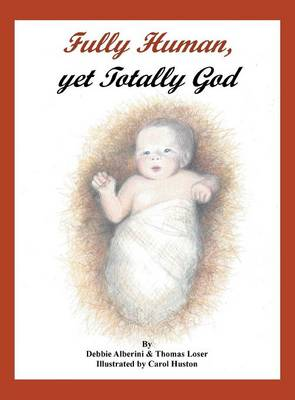 Fully Human, Yet Totally God