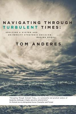Navigating Through Turbulent Times: Applying a System and University Strategic Decision Making Model