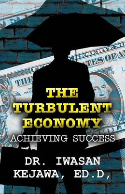 The Turbulent Economy: Achieving Success (Paperback Edition)