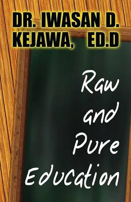 Raw and Pure Education: (Paperback Edition)