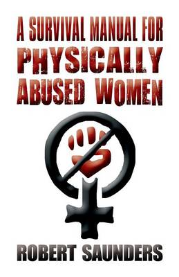 A Survival Manual for Physically Abused Women: (Paperback Edition)