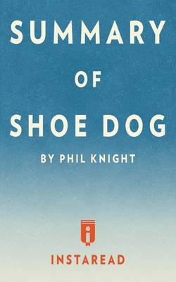 Summary of Shoe Dog: By Phil Knight Includes Analysis